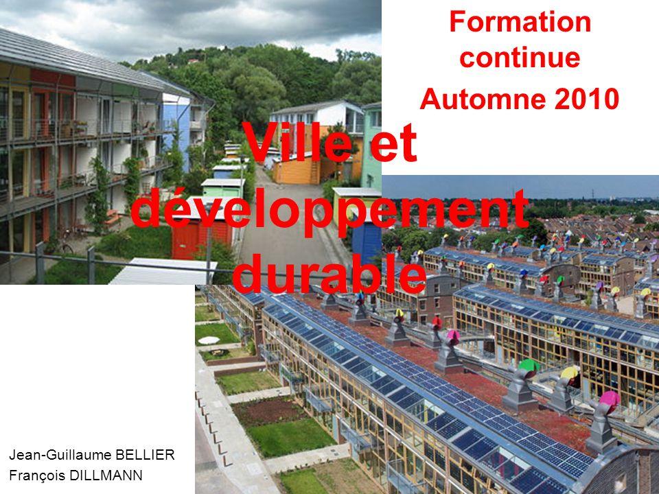 Formation continue Automne 2010 Jean-Guillaume BELLIER François DILLMANN Ville et développement durable