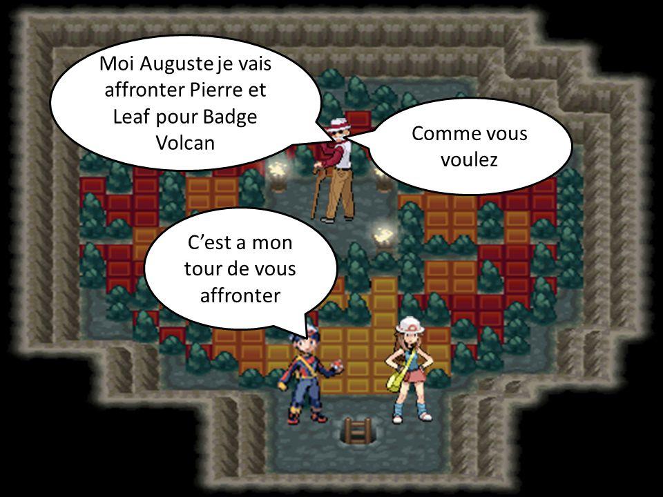 Comme vous voulez Moi Auguste je vais affronter Pierre et Leaf pour Badge Volcan C'est a mon tour de vous affronter