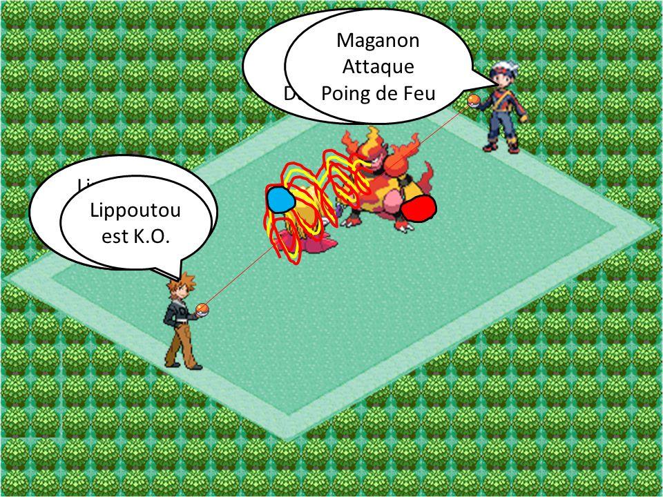 Maganon Attaque Danse-Flammes Lippoutou Attaque Grobisou Maganon Attaque Poing de Feu Lippoutou Attaque Poinglace Lippoutou est K.O.