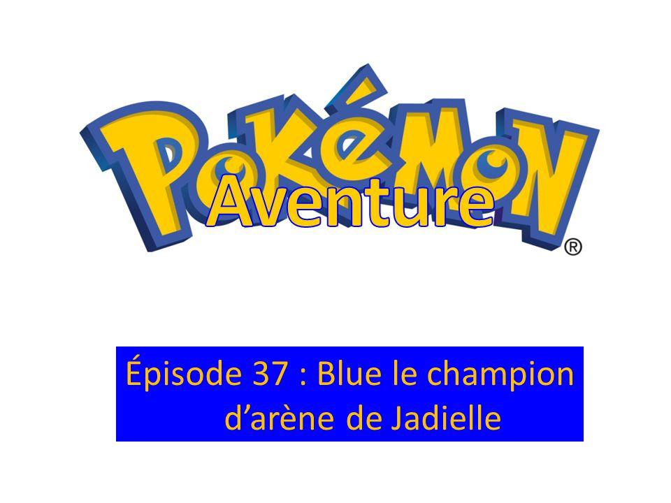Épisode 37 : Blue le champion d'arène de Jadielle