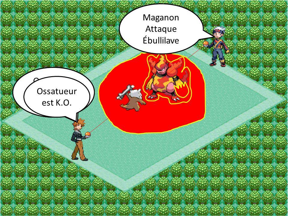 Maganon Attaque Poing de Feu Ossatueur Attaque Osmerang Maganon Attaque Ébullilave Ossatueur Attaque Charge-Os Ossatueur est K.O.