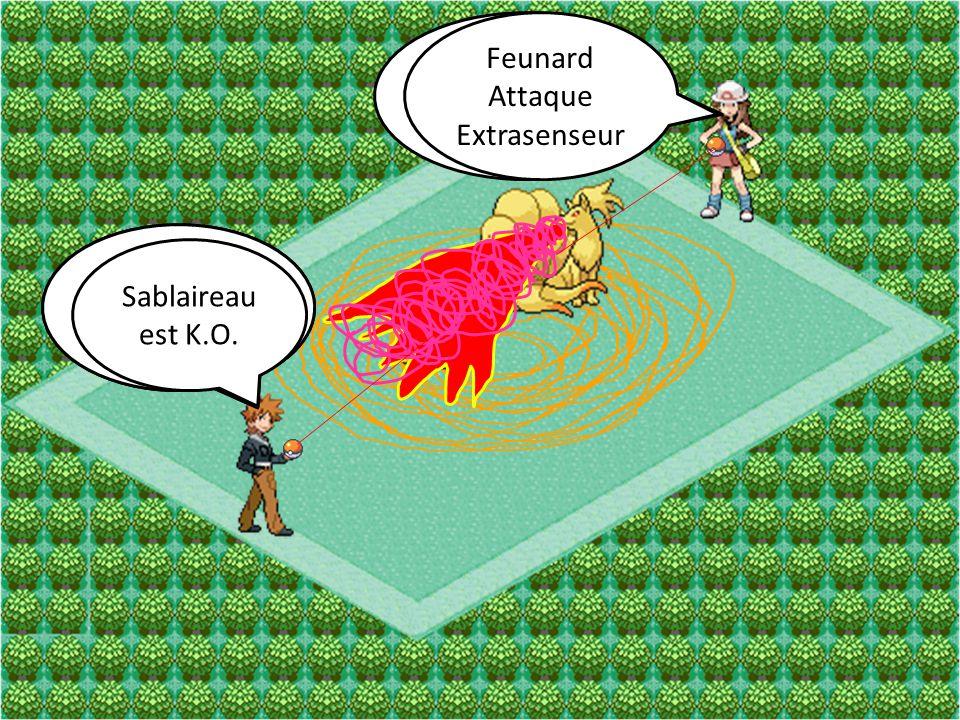 Feunard Attaque Lance-Flamme Sablaireau Attaque Tourbi-Sable Feunard Attaque Extrasenseur Sablaireau Attaque Tranche Sablaireau est K.O.