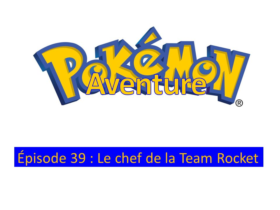 Épisode 39 : Le chef de la Team Rocket
