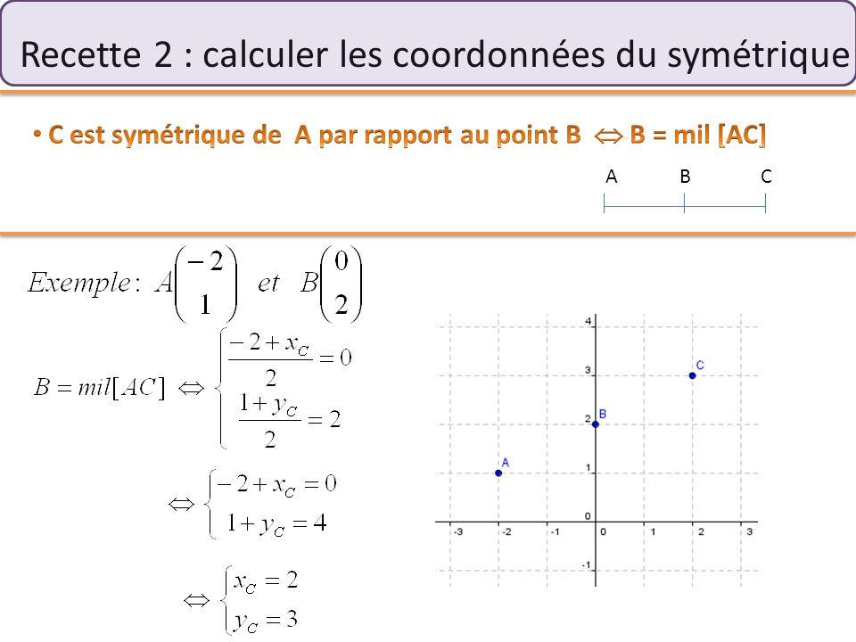 Recette 2 : calculer les coordonnées du symétrique ABC
