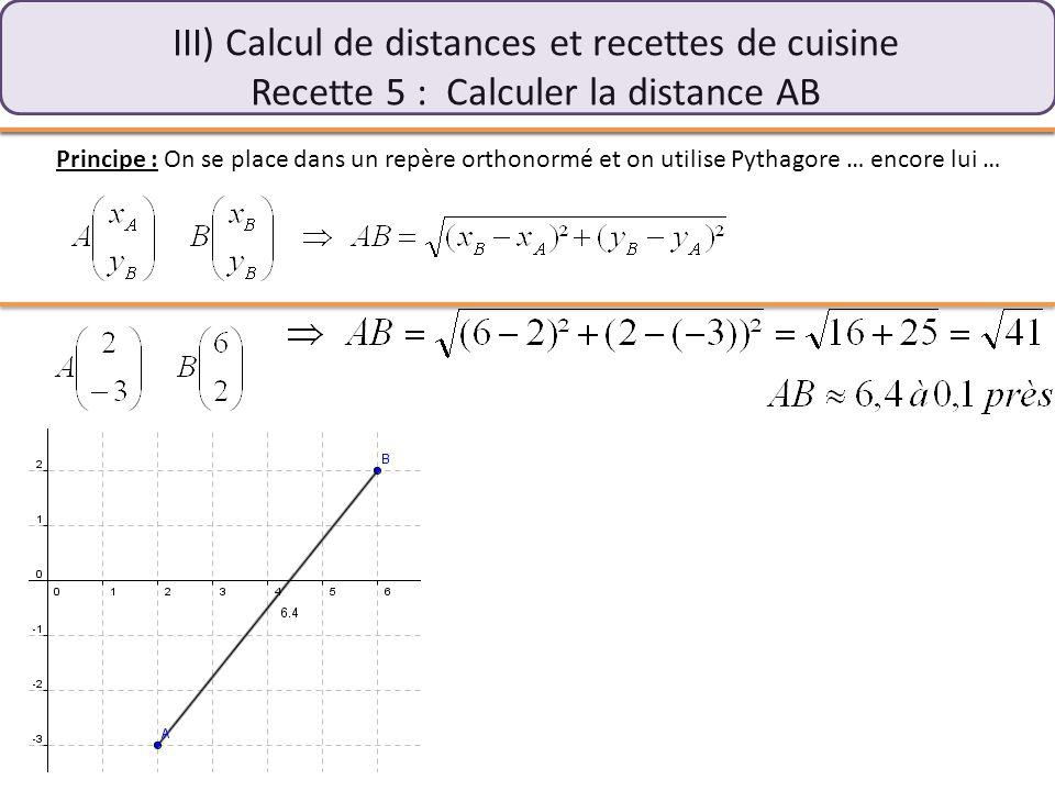III) Calcul de distances et recettes de cuisine Recette 5 : Calculer la distance AB Principe : On se place dans un repère orthonormé et on utilise Pyt