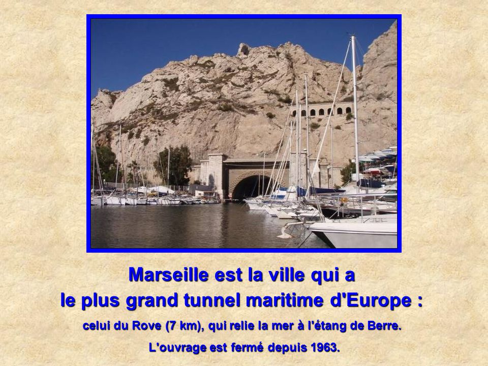 Marseille est la ville qui a la plus grande forme de radoub d'Europe : 465 m de long et 84 m de large pour le bassin de carénage du port.
