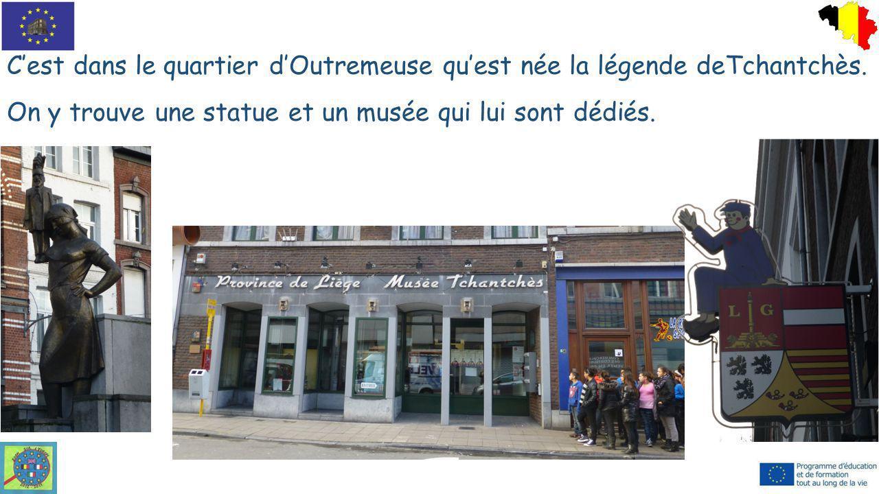 C'est dans le quartier d'Outremeuse qu'est née la légende deTchantchès. On y trouve une statue et un musée qui lui sont dédiés.