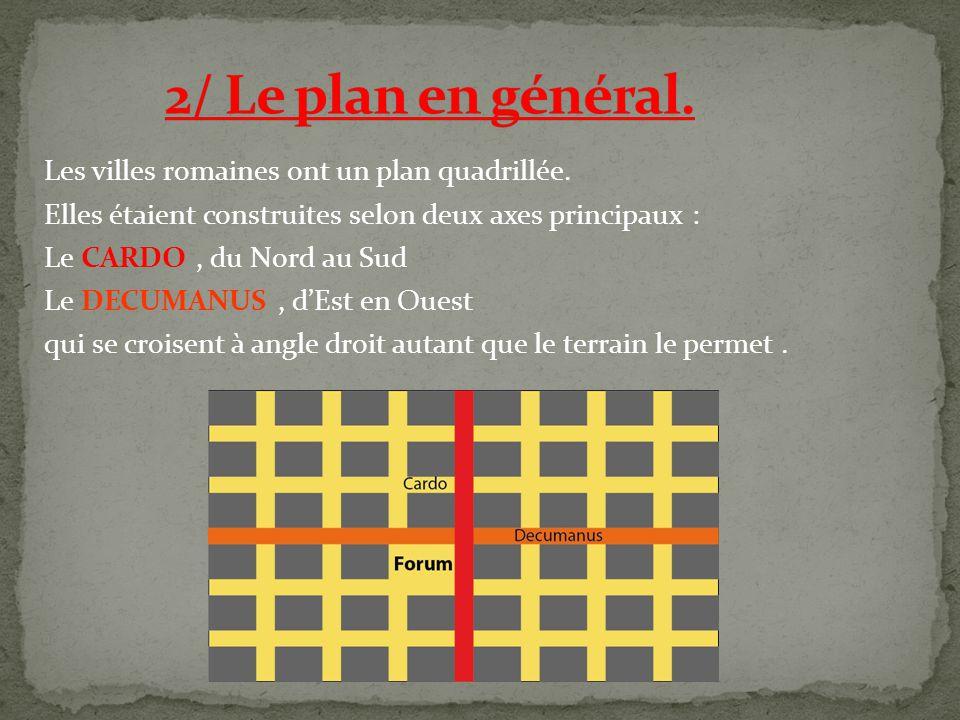 Les villes romaines ont un plan quadrillée.