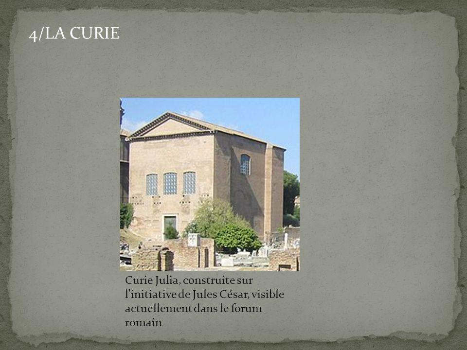 4/LA CURIE Curie Julia, construite sur l initiative de Jules César, visible actuellement dans le forum romain