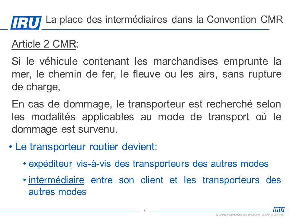 5 Article 2 CMR: Si le véhicule contenant les marchandises emprunte la mer, le chemin de fer, le fleuve ou les airs, sans rupture de charge, En cas de