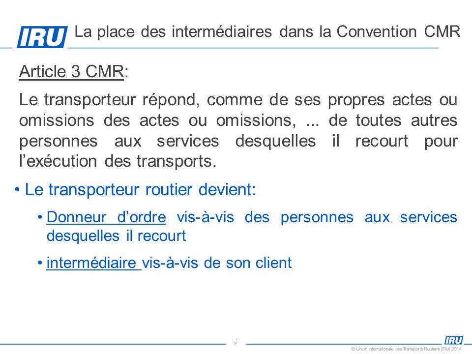 6 Article 3 CMR: Le transporteur répond, comme de ses propres actes ou omissions des actes ou omissions,... de toutes autres personnes aux services de