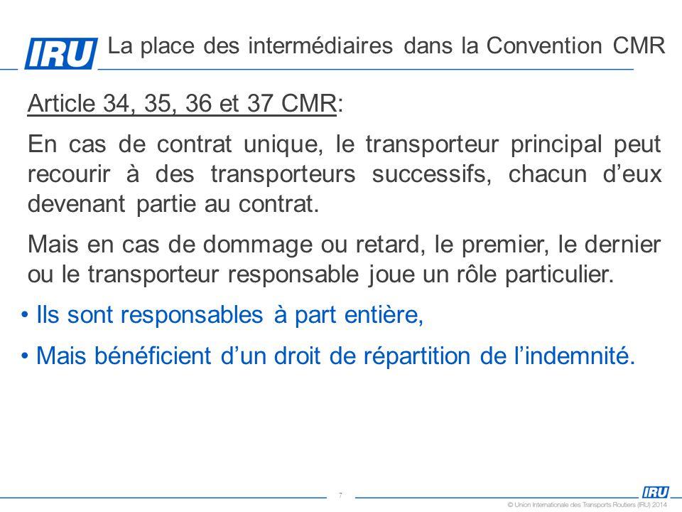 7 Article 34, 35, 36 et 37 CMR: En cas de contrat unique, le transporteur principal peut recourir à des transporteurs successifs, chacun d'eux devenan
