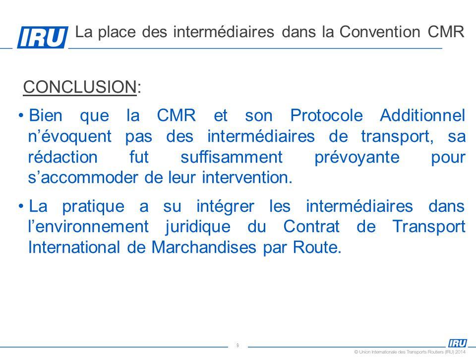 9 CONCLUSION: Bien que la CMR et son Protocole Additionnel n'évoquent pas des intermédiaires de transport, sa rédaction fut suffisamment prévoyante po
