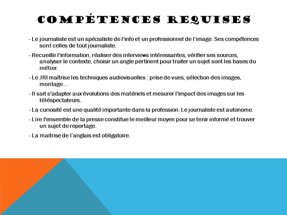 COMPÉTENCES REQUISES - Le journaliste est un spécialiste de l'info et un professionnel de l'image. Ses compétences sont celles de tout journaliste. -