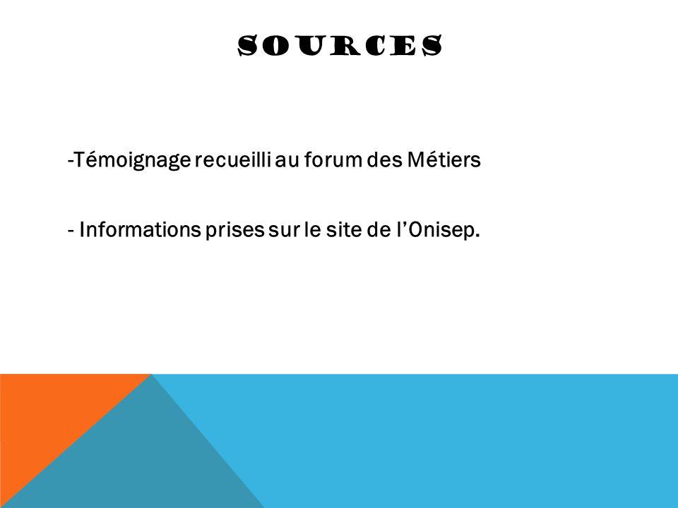 SOURCES -Témoignage recueilli au forum des Métiers - Informations prises sur le site de l'Onisep.