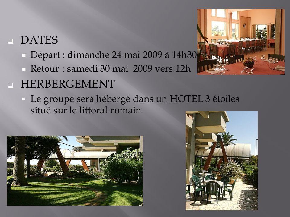  DATES  Départ : dimanche 24 mai 2009 à 14h30  Retour : samedi 30 mai 2009 vers 12h  HERBERGEMENT  Le groupe sera hébergé dans un HOTEL 3 étoiles