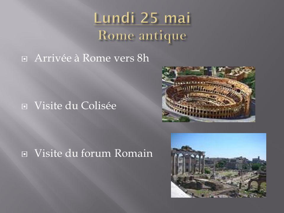  Arrivée à Rome vers 8h  Visite du Colisée  Visite du forum Romain