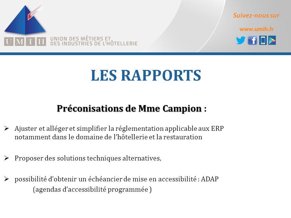 Suivez-nous sur LES RAPPORTS Préconisations de Mme Campion Préconisations de Mme Campion :  Ajuster et alléger et simplifier la réglementation applic
