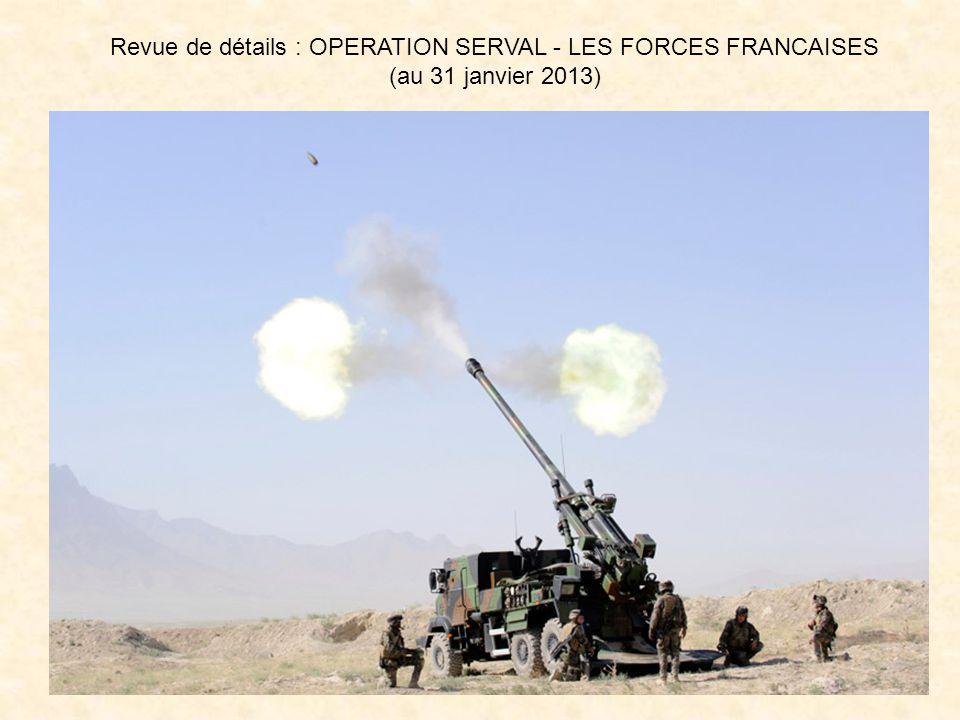 Revue de détails : OPERATION SERVAL - LES FORCES FRANCAISES (au 31 janvier 2013)