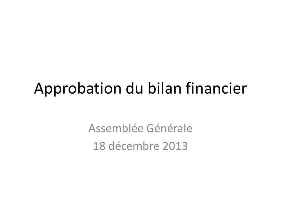 Approbation du bilan financier Assemblée Générale 18 décembre 2013