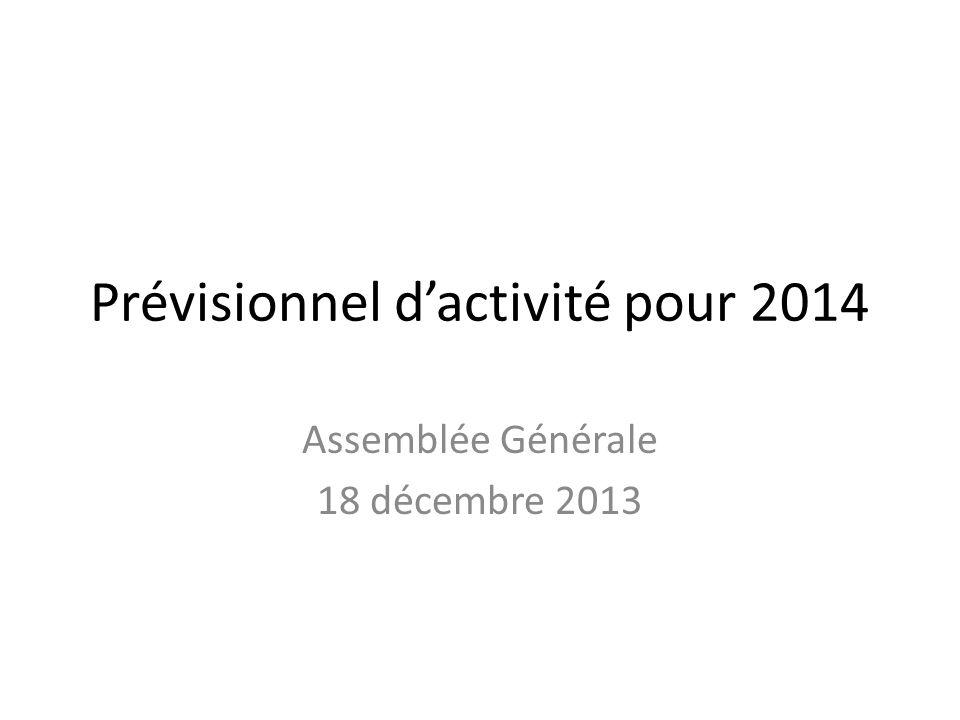 Prévisionnel d'activité pour 2014 Assemblée Générale 18 décembre 2013