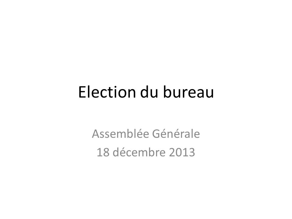 Election du bureau Assemblée Générale 18 décembre 2013