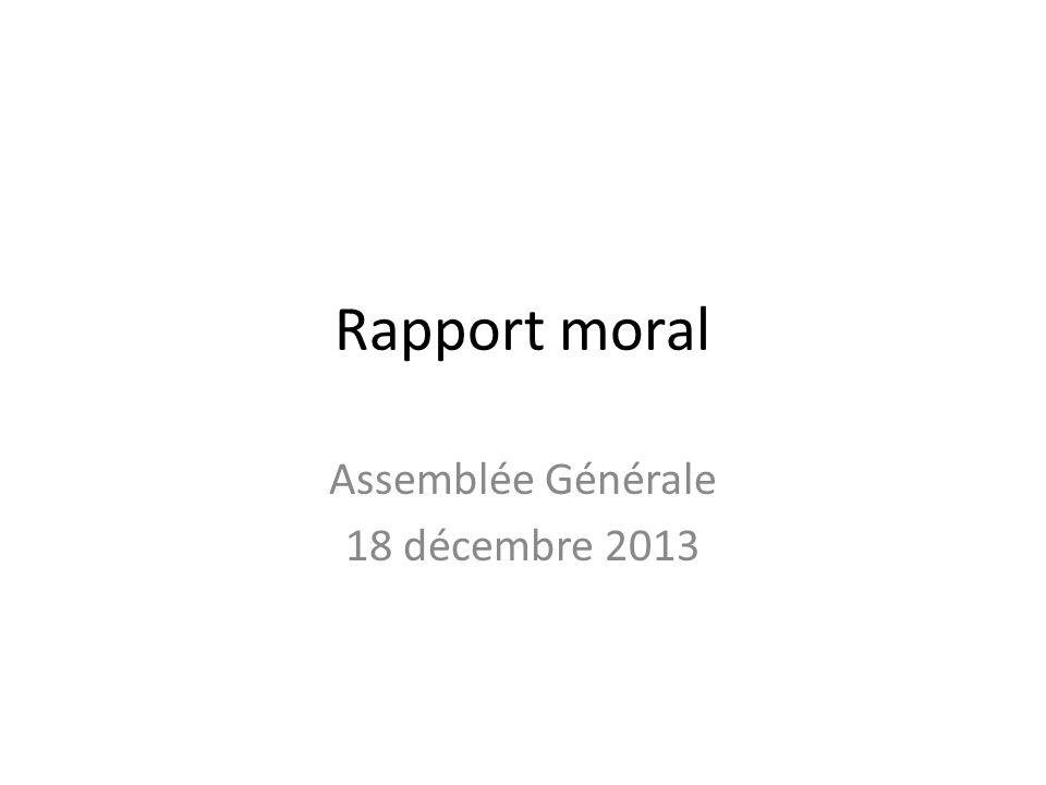 Rapport moral Assemblée Générale 18 décembre 2013