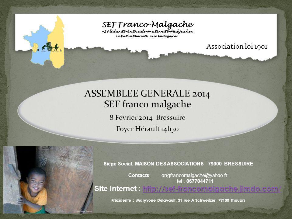 ASSEMBLEE GENERALE 2014 SEF franco malgache 8 Février 2014 Bressuire Foyer Hérault 14h30 SEF Franco-Malgache «Solidarité-Entraide-Fraternité-Malgache»