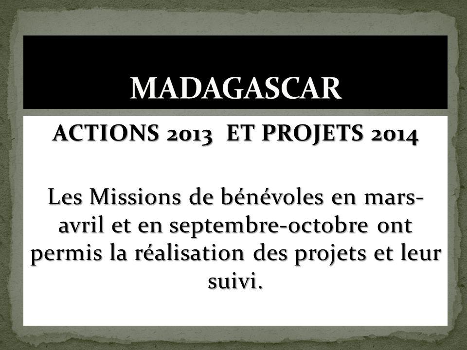 ACTIONS 2013 ET PROJETS 2014 Les Missions de bénévoles en mars- avril et en septembre-octobre ont permis la réalisation des projets et leur suivi.