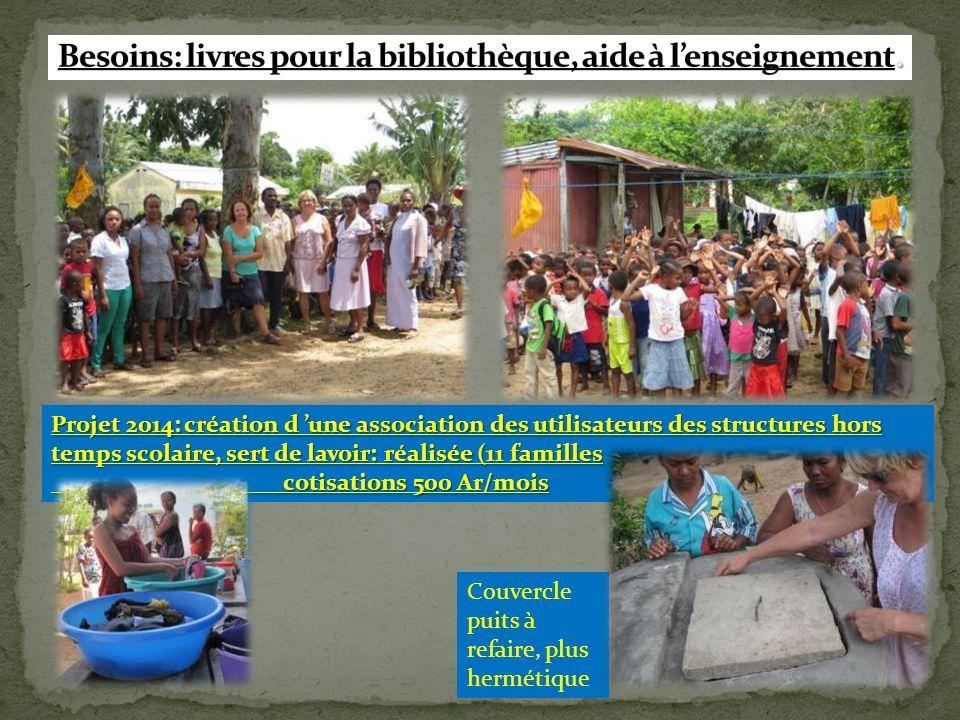 Projet 2014: création d 'une association des utilisateurs des structures hors temps scolaire, sert de lavoir: réalisée (11 familles cotisations 500 Ar