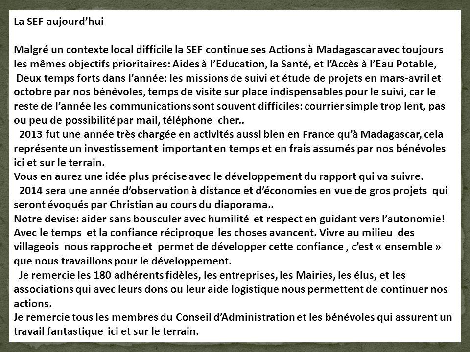 La SEF aujourd'hui Malgré un contexte local difficile la SEF continue ses Actions à Madagascar avec toujours les mêmes objectifs prioritaires: Aides à