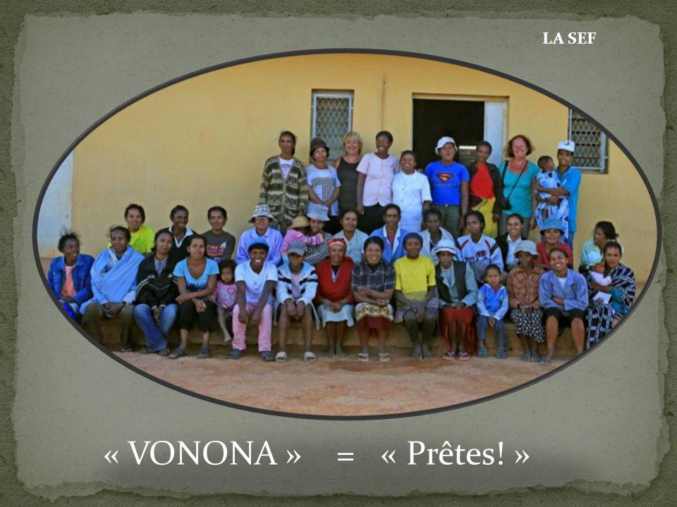 « VONONA » = « Prêtes! » LA SEF