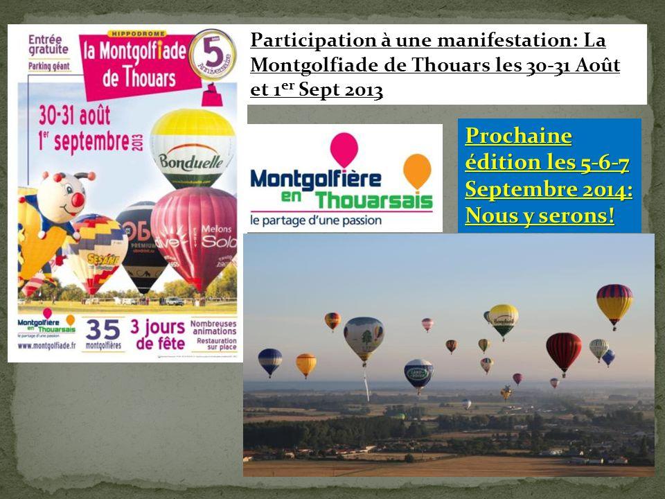 Participation à une manifestation: La Montgolfiade de Thouars les 30-31 Août et 1 er Sept 2013 Prochaine édition les 5-6-7 Septembre 2014: Nous y sero