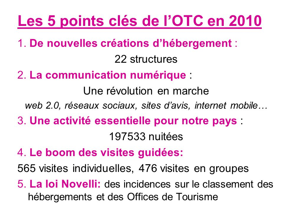 Structuration de l'OT (suite) - Organisation des collectes des informations, adhésions - Création d'un système de gestion des stocks -Engagement de l'Office de Tourisme dans la démarche qualité - Suivi du budget