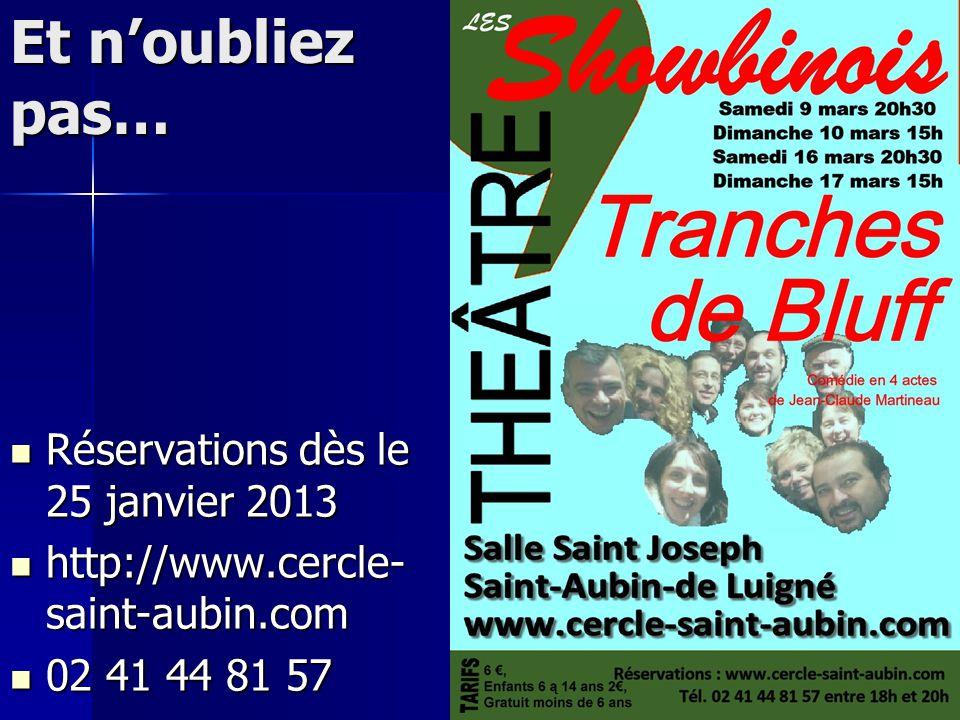 Et n'oubliez pas… Réservations dès le 25 janvier 2013 Réservations dès le 25 janvier 2013 http://www.cercle- saint-aubin.com http://www.cercle- saint-aubin.com 02 41 44 81 57 02 41 44 81 57