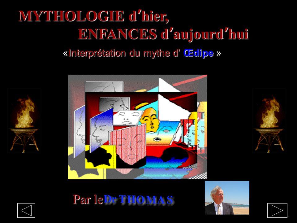 MYTHOLOGIE d'hier, ENFANCES d'aujourd'hui Par le «Interprétation du mythe d' Œdipe » «Interprétation du mythe d' Œdipe »