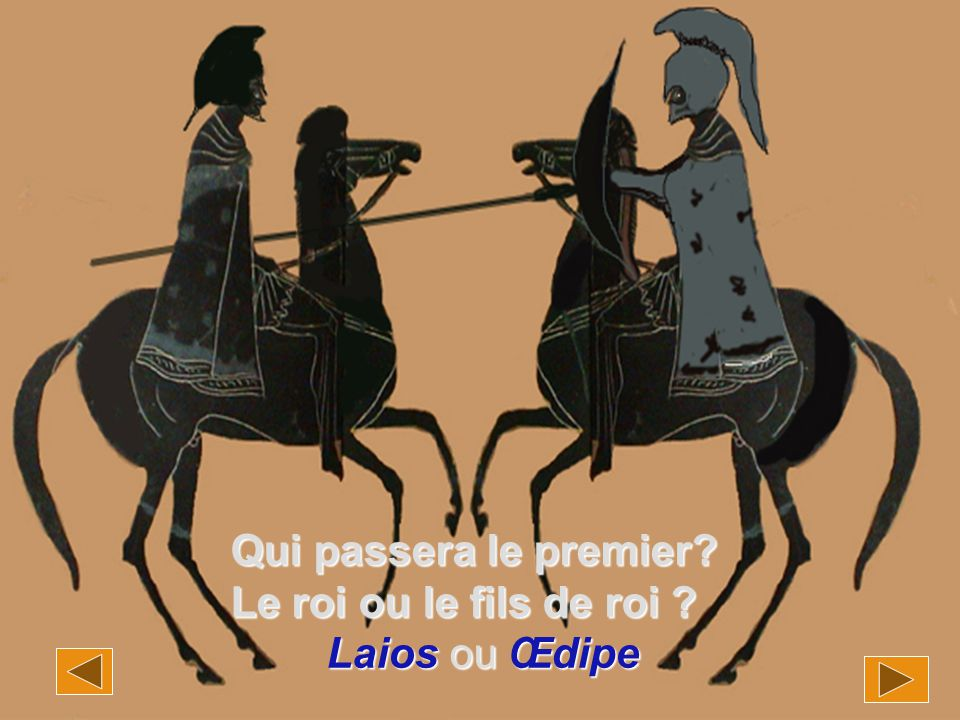Qui passera le premier? Le roi ou le fils de roi ? Laios ou Œdipe Laios ou Œdipe