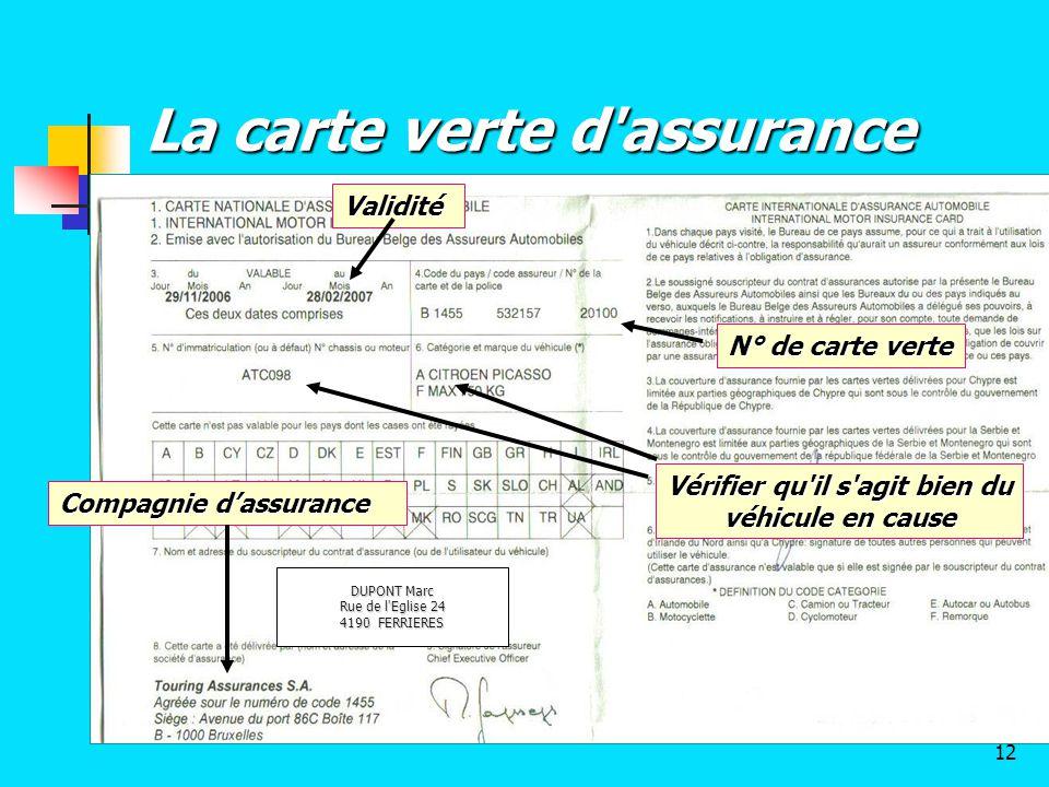 La carte verte d'assurance Vérifier qu'il s'agit bien du véhicule en cause Validité Compagnie d'assurance N° de carte verte DUPONT Marc Rue de l'Eglis