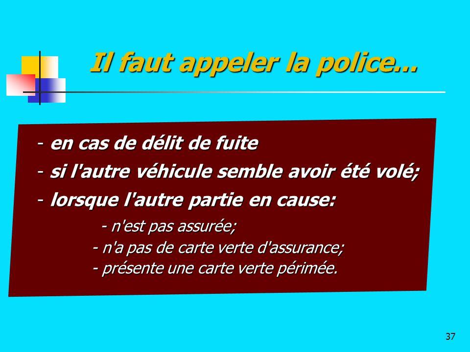 - en cas de délit de fuite - si l'autre véhicule semble avoir été volé; - lorsque l'autre partie en cause: - n'est pas assurée; - n'est pas assurée; -