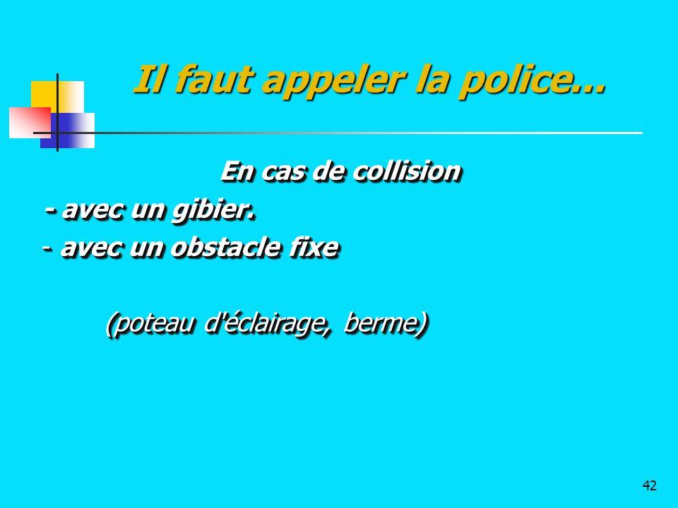 En cas de collision - avec un gibier. - avec un obstacle fixe (poteau d'éclairage, berme) (poteau d'éclairage, berme) En cas de collision - avec un gi