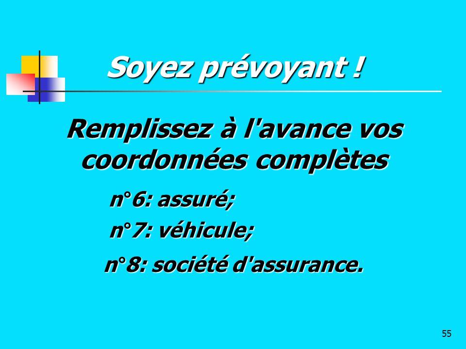 Remplissez à l'avance vos coordonnées complètes n°6: assuré; n°6: assuré; n°7: véhicule; n°7: véhicule; n°8: société d'assurance. Soyez prévoyant ! 55