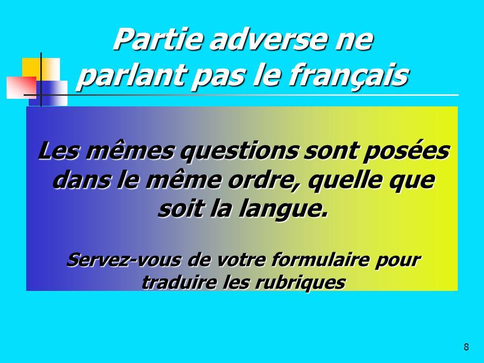 Les mêmes questions sont posées dans le même ordre, quelle que soit la langue. Servez-vous de votre formulaire pour traduire les rubriques Partie adve