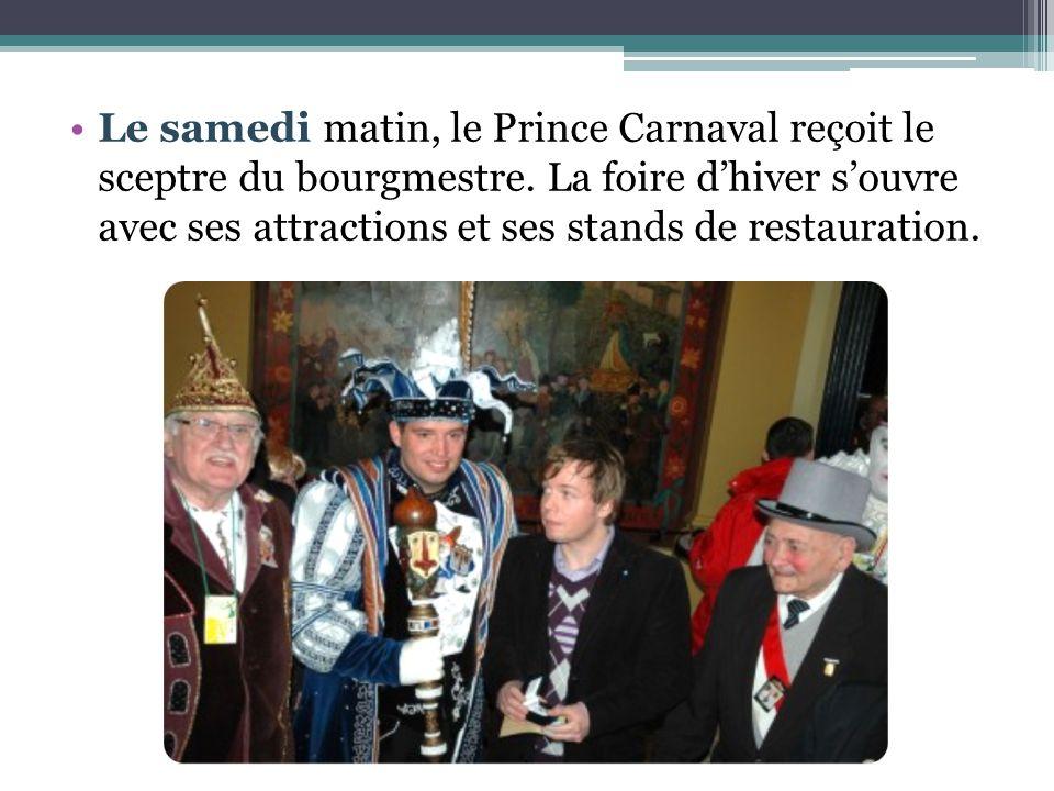 Le samedi matin, le Prince Carnaval reçoit le sceptre du bourgmestre. La foire d'hiver s'ouvre avec ses attractions et ses stands de restauration.