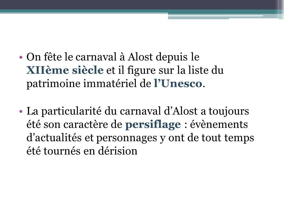 On fête le carnaval à Alost depuis le XIIème siècle et il figure sur la liste du patrimoine immatériel de l'Unesco. La particularité du carnaval d'Alo