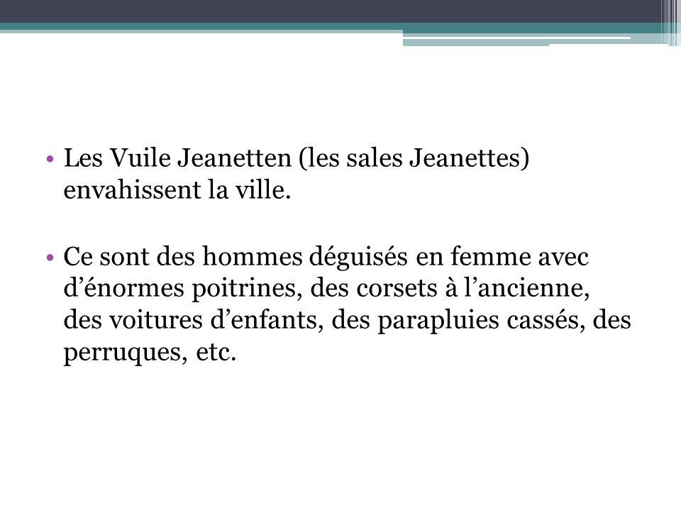 Les Vuile Jeanetten (les sales Jeanettes) envahissent la ville. Ce sont des hommes déguisés en femme avec d'énormes poitrines, des corsets à l'ancienn