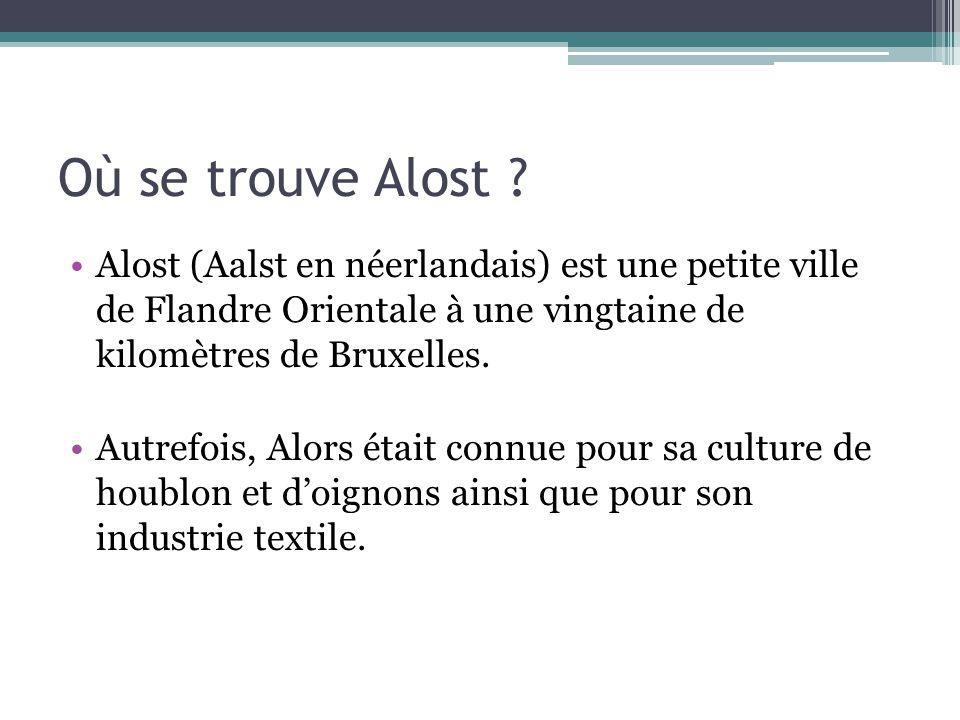 Où se trouve Alost ? Alost (Aalst en néerlandais) est une petite ville de Flandre Orientale à une vingtaine de kilomètres de Bruxelles. Autrefois, Alo