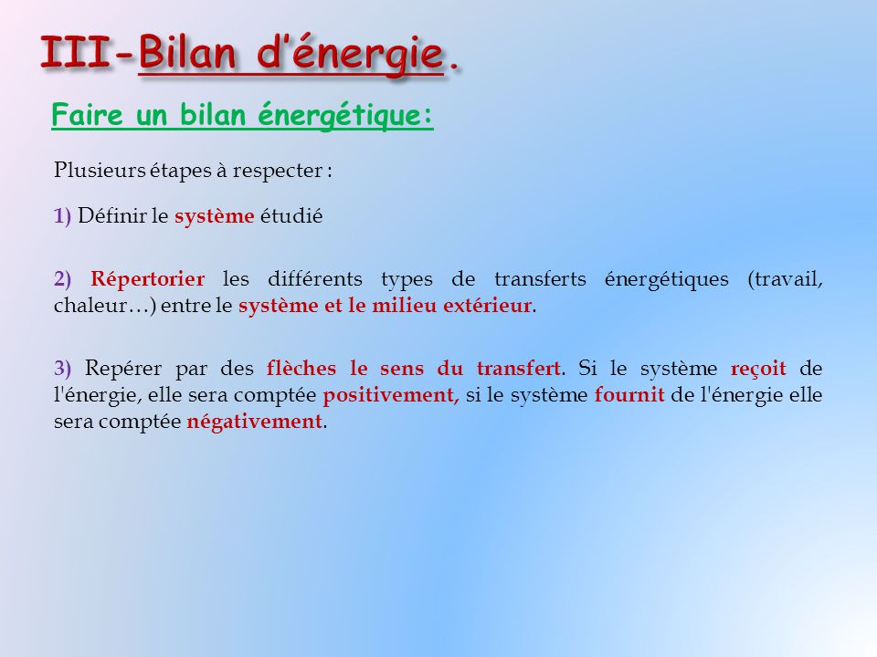 Faire un bilan énergétique: Plusieurs étapes à respecter : 1) Définir le système étudié 2) Répertorier les différents types de transferts énergétiques