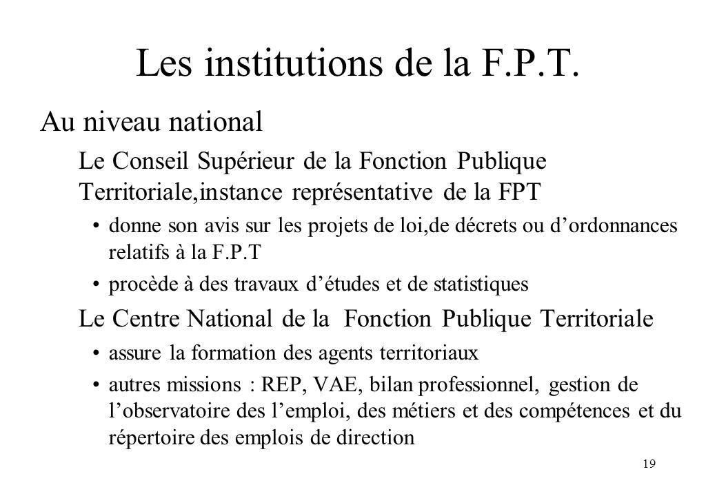 19 Les institutions de la F.P.T. Au niveau national Le Conseil Supérieur de la Fonction Publique Territoriale,instance représentative de la FPT donne