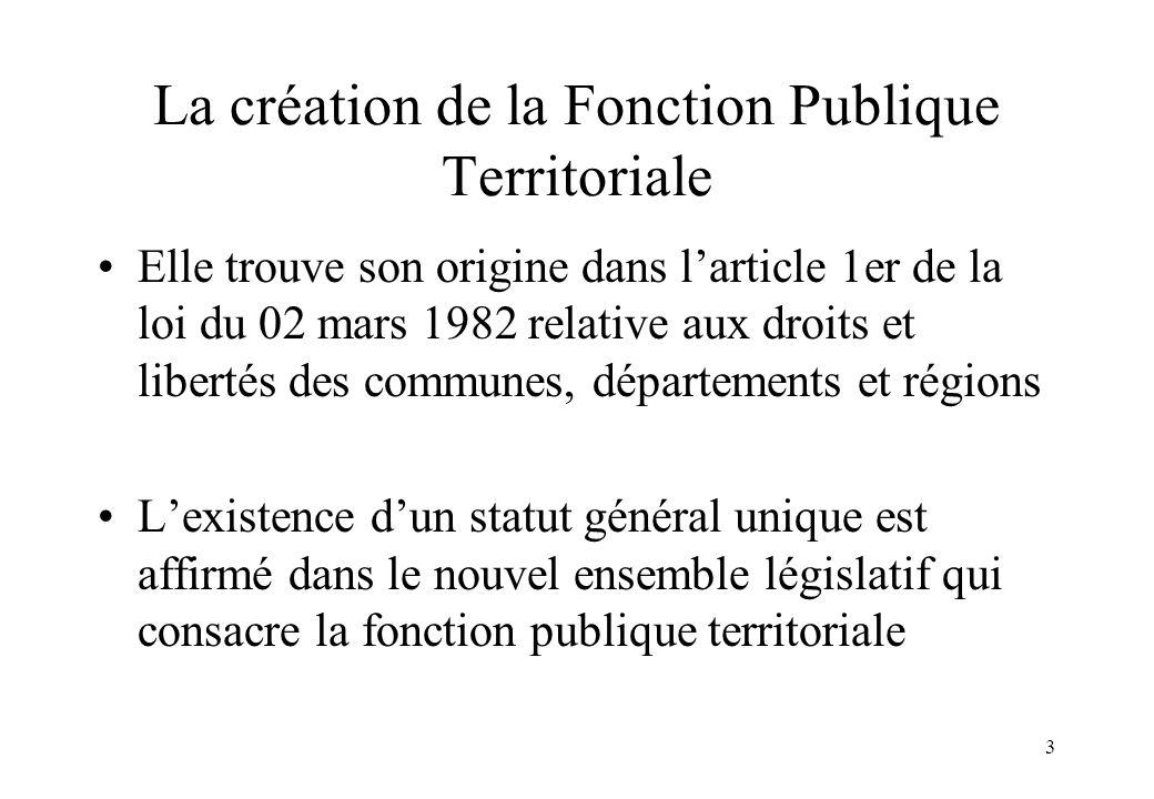 3 La création de la Fonction Publique Territoriale Elle trouve son origine dans l'article 1er de la loi du 02 mars 1982 relative aux droits et liberté