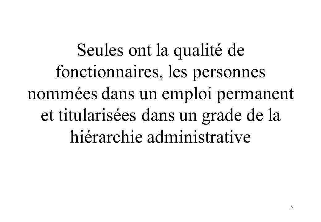 5 Seules ont la qualité de fonctionnaires, les personnes nommées dans un emploi permanent et titularisées dans un grade de la hiérarchie administrativ